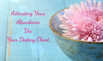 Activating Your Abundance Via Your Destiny Chart